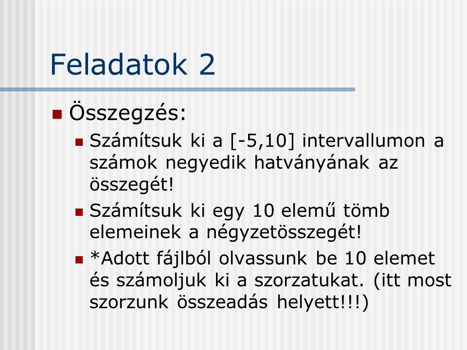 Feladatok 2 Összegzés: Számítsuk ki a [-5,10] intervallumon a számok negyedik hatványának az összegét!